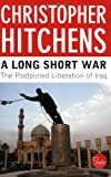 A Long Short War: The Postponed Liberation of Iraq (0452284988) by Christopher Hitchens
