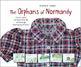 The Orphans of Normandy : A True Story of World War II Told Through Drawings by Children