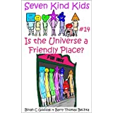Is The Universe a Friendly Place? (Seven Kind Kids)