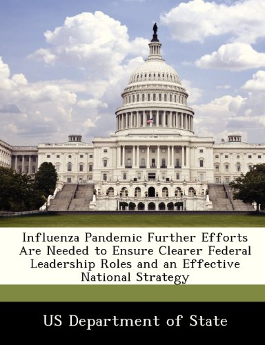 Influenza Pandemic Further Efforts Are Needed to Ensure Clearer Federal Leadership Roles and an Effective National Strategy