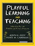 Playful learning and teaching :  integrating play into preschool and primary programs /