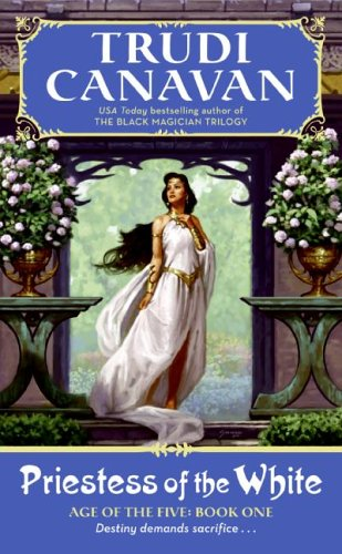 Priestess of the White : Age of the Five Trilogy, Book 1, TRUDI CANAVAN