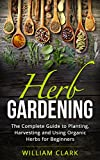 img - for Herb Gardening: The Complete Guide to Designing, Planting and Harvesting 27 Organic Herbs for Beginners. (Homesteading, Organic, Essential Oils, Companion Planting, Self-Sufficiency, Herbal Remedies) book / textbook / text book