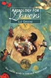 Astrology for Lovers: The Classic Guide to Love and Relationships (0722532695) by Greene, Liz