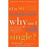 If I'm So Wonderful, Why Am I Still Single?: Ten Strategies That Will Change Your Love Life Forever ~ Susan Page