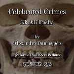 Ali Pasha: Celebrated Crimes, Book 13 | Alexandre Dumas Père