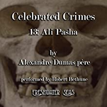 Ali Pasha: Celebrated Crimes, Book 13 (       UNABRIDGED) by Alexandre Dumas Père Narrated by Robert Bethune