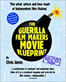 The Guerilla Film Makers Movie Blueprint