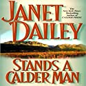 Stands a Calder Man: Calder Saga Book 2 Audiobook by Janet Dailey Narrated by Mil Nicholson