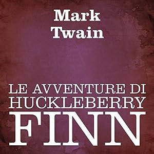 Le avventure di Huckleberry Finn [Adventures of Huckleberry Finn] Audiobook