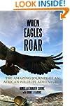 When Eagles Roar: The Amazing Journey...
