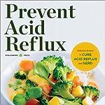 Prevent Acid Reflux: Delicious Recipes to Cure Acid Reflux and GERD |  Healdsburg Press