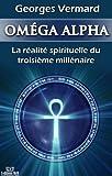 OM�GA ALPHA. La r�alit� spirituelle du 3e mill�naire (Spiritualit�, �sot�risme t. 6)
