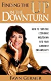 Finding the UP in the Downturn