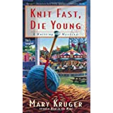 Knit Fast, Die Young: A Knitting Mystery (Knitting Mysteries) ~ Mary Kruger
