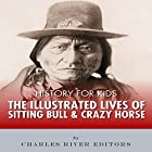 History for Kids: The Illustrated Lives of Sitting Bull and Crazy Horse Hörbuch von  Charles River Editors Gesprochen von: Tracey Norman