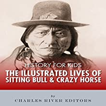 History for Kids: The Illustrated Lives of Sitting Bull and Crazy Horse Audiobook by  Charles River Editors Narrated by Tracey Norman