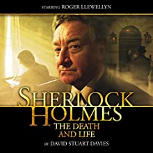 Sherlock Holmes - The Death and Life (       UNABRIDGED) by David Stuart Davies Narrated by Roger Llewellyn
