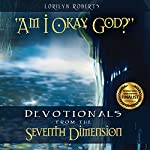 Am I Okay, God?: Devotionals from the Seventh Dimension | Lorilyn Roberts
