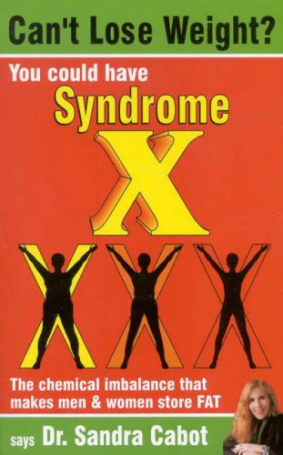 Can't Lose Weight? You Could Have Syndrome X : The Chemical Imbalance That Makes Men and Women Store Fat