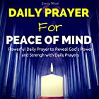 Daily Prayer for Peace of Mind: Powerful Daily Prayer to Reveal God's Power and Strength in Your Life Hörbuch von Jerry West Gesprochen von: David Deighton