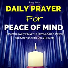 Daily Prayer for Peace of Mind: Powerful Daily Prayer to Reveal God's Power and Strength in Your Life Audiobook by Jerry West Narrated by David Deighton