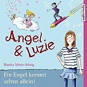 Ein Engel kommt selten allein (Angel & Luzie 1) | Bianka Minte-König