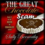 The Great Chocolate Scam: Death by Chocolate, Book 3 | Sally Berneathy