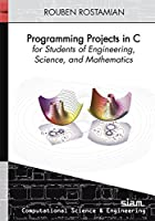 Programming Projects in C for Students of Engineering, Science, and Mathematics Front Cover