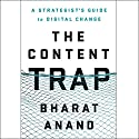 The Content Trap: A Strategist's Guide to Digital Change Audiobook by Bharat Anand Narrated by Jason Culp