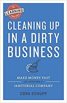 Cleaning Up In A Dirty Business: Make Money Fast By Starting A Janitorial Company