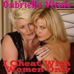 I Cheat with Women Only | Gabriella Vitale