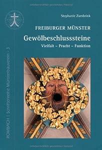 Freiburger Münster - Gewölbeschlusssteine: Vielfalt - Pracht - Funktion
