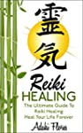 Reiki Healing: The Ultimate Guide To...