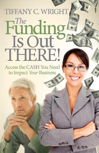 Tiffany C. Wright - The Funding Is Out There!