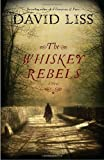 The Whiskey Rebels: A Novel (1400064201) by Liss, David
