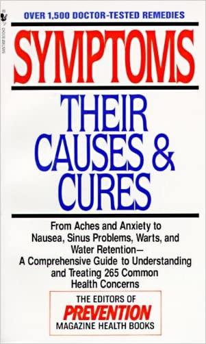 Symptoms: Their Causes & Cures : How to Understand and Treat 265 Health Concerns written by Prevention Magazine Editors