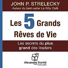 Les cinq grands rêves de vie : Les secrets du plus grand des leaders Audiobook by John P. Strelecky Narrated by Alexandre Stanké