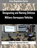 Designating and Naming Defense Military Aerospace Vehicles (Army Regulations Series)
