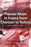 img - for Popular Music in France from Chanson to Techno: Culture, Identity and Society (Ashgate Popular and Folk Music Series) book / textbook / text book