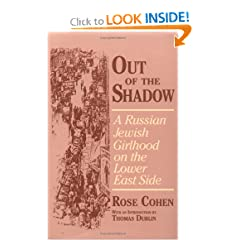 Out of the Shadow: A Russian Jewish Girlhood on the Lower East Side (Documents in American Social History) by Rose Cohen, Walter Jack Duncan and Thomas Dublin
