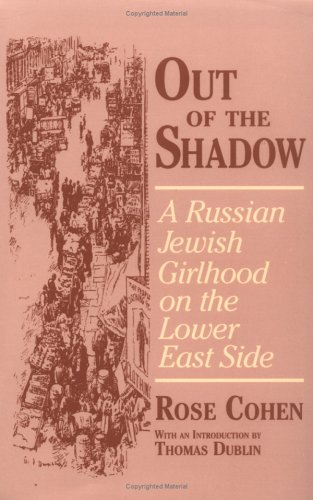 Out of the Shadow: Middle-Class Women and Domestic Ideology in Victorian Culture: Russian Jewish Girlhood on the Lower East Side (Documents in American Social History)