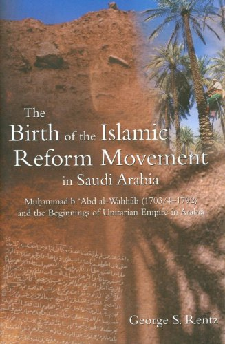 The Birth of the Islamic Reform Movement in Saudi Arabia: Muhammad Ibn Abd al-Wahhab (1703/4-1792) and the Beginnings of Unitarian Empire in Arabia