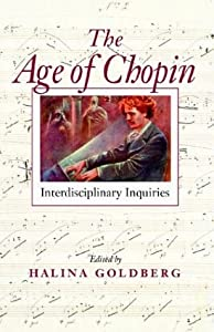 The Age Of Chopin Interdisciplinary Inquiries by Indiana University Press