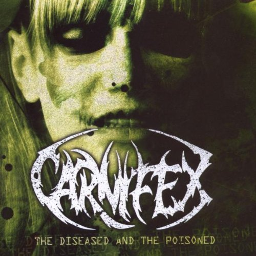 The Diseased And The Poisoned by Carnifex (2008-06-23)