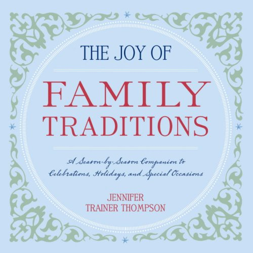 The Joy of Family Traditions: A Season-by-Season Companion to 400 Celebrations and Activities