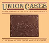 Union Cases: A Collector's Guide to the Art of America's First Plastics