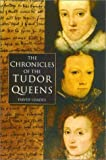 Chronicles of the Tudor Queens (0750927429) by Loades, David