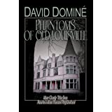 Phantoms of Old Louisville: Ghostly Tales from America's Most Haunted Neighborhood ~ David Domin�