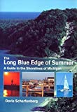 img - for The Long Blue Edge of Summer: A Guide to the Shorelines of Michigan by Doris Scharfenberg (1992-05-04) book / textbook / text book